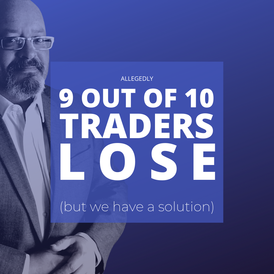 9 OUT OF 10 TRADERS LOSE